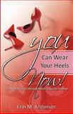 You Can Wear Your Heels Now!, Erin Anderson, 0982706103