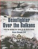 Beaufighter over the Balkans: from the Balkans Air Force to the Berlin Airlift, Steve Stevens, 1844156109