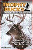 Trophy Bucks in Any Weather, Dan Carlson, 0896896102