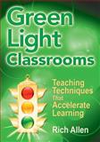 Green Light Classrooms : Teaching Techniques That Accelerate Learning, Allen, Rich, 1412956102