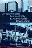 Corporate Social Responsibility and International Development : Is Business the Solution?, Hopkins, Michael, 1844076105