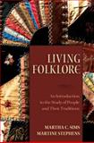 Living Folklore : An Introduction to the Study of People and Their Traditions, Sims, Martha C. and Stephens, Martine, 0874216117