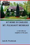 At Home in Earlier Mt. Pleasant Michigan, Jack R. Westbrook, 0984036113