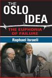 The Oslo Idea : The Euphoria of Failure, Israeli, Raphael, 1412846110