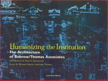 Humanizing the Institution : The Architecture of Bobrow/Thomas Associates, Raul A. Barreneche, 1931536112
