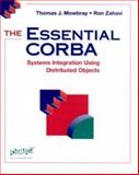 The Essential CORBA : Systems Integration Using Distributed Objects, Mowbray, Thomas J. and Zahavi, Ron, 0471106119