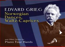 Norwegian Dances, Waltz-Caprices and Other Works for Piano Four Hands, Edvard Grieg, 0486296113