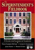 The Superintendent's Fieldbook : A Guide for Leaders of Learning, Cambron-McCabe, Nelda and Harvey, James, 1412906113