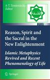 Reason, Spirit and the Sacral in the New Enlightenment : Islamic Metaphysics Revived and Recent Phenomenology of Life, , 9048196116