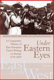 Under Eastern Eyes : A Comparative Introduction to East European Travel Writing on Europe, Bracewell, Wendy, 9639776114