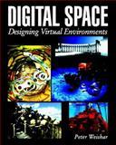 Digital Space : Designing Virtual Environments, Weishar, Peter, 007069611X