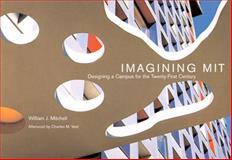 Imagining MIT : Designing a Campus for the Twenty-First Century, Mitchell, William J., 026251611X