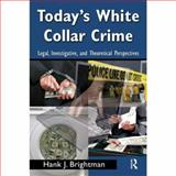 Today's White-Collar Crime : Legal, Investigative, and Theoretical Perspectives, Brightman, Heath and Brightman, Hank J., 0415996112