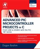 Advanced PIC Microcontroller Projects in C : From USB to ZIGBEE with the PIC 18F Series, Ibrahim, Dogan, 0750686111