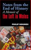 Notes from the End of History : A Memoir of the Left in Wales, Bounds, Philip, 0850366119