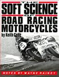 The Soft Science of Road Racing Motorcycles, Code, Keith, 0918226112