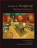 The Mystery of the Night Cafe : Hidden Key to the Spirituality of Vincent Van Gogh, Edwards, Cliff, 1438426119