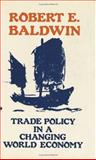 Trade Policy in a Changing World Economy, Baldwin, Robert E., 0226036111