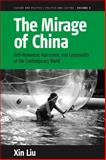 The Mirage of China : Anti-Humanism, Narcissism, and Corporeatity of the Contemporary World, Liu, Xin, 0857456113