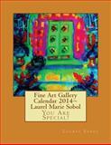 Fine Art Gallery Calendar 2014 Laurel Marie Sobol, Laurel Sobol, 148402611X