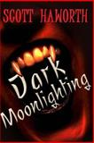 Dark Moonlighting, Scott Haworth, 1490416110