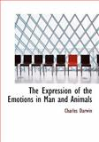 The Expression of the Emotions in Man and Animals, Charles Darwin, 0554266113