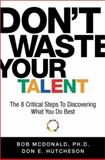 Don't Waste Your Talent, Bob McDonald and Don Hutcheson, 1563526115