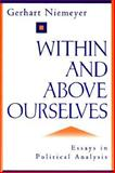 Within and above Ourselves : Essays in Political Analysis, Niemeyer, Gerhart, 1882926110