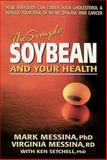 The Simple Soybean and Your Health, Mark Messina and Virginia Messina, 089529611X