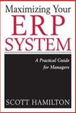Maximizing Your ERP System : A Practical Guide for Managers, Hamilton, Scott, 0071406115