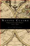 Native Claims : Indigenous Law Against Empire, 1500-1920, , 0199386110