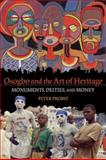 Osogbo and the Art of Heritage : Monuments, Deities, and Money, Probst, Peter, 0253356113