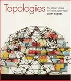 Topologies : The Urban Utopia in France, 1960-1970, Busbea, Larry, 0262026112