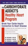 The Carbohydrate Addict's Healthy Heart Program, Richard Heller and Rachael F. Heller, 0345426118