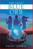 The Great Blue Orb, Kathy Ludwig, 1493146114