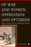 Of War and Women, Oppression and Optimism : New Essays on the African Novel, Palmer, Eustace, 1592216110