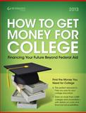 How to Get Money for College: Financing Your Future Beyond Federal Aid 2013, Peterson's Publishing Staff, 076893611X