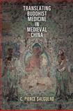 Translating Buddhist Medicine in Medieval China, Salguero, C. Pierce, 081224611X