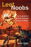 Leet Noobs : The Life and Death of an Expert Player Group in World of Warcraft, Chen, Mark, 1433116111