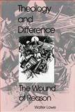 Theology and Difference : The Wound of Reason, Lowe, Walter, 0253336112