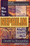Who Were the Nephilim - Angels, Giants, or Men : 40 Proofs Dispelling the Angel-Man Crossbreed Theory, Gonzalez, David J., 0974156116