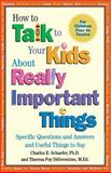 How to Talk to Your Kids about Really Important Things, Charles E. Schaefer and Theresa Foy DiGeronimo, 1555426115