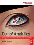 Cult of Analytics : Driving Online Marketing Strategies Using Web Analytics, Jackson, Steve, 1856176118