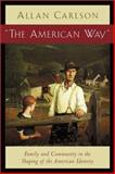 The American Way : Family and Community in the Shaping of the American Identity, Carlson, Allan, 1932236112