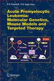 Acute Promyelitic Leukemia : Molecular Genetics, Mouse Models and Targeted Therapy, , 3642036112