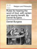 Rules for Hearing the Word of God, with Certain and Saving Benefit by Daniel Burgess, Daniel Burgess, 1170516114