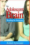 The Adolescent Brain : Reaching for Autonomy, Sylwester, Robert, 1412926114