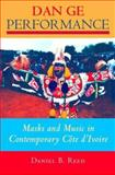 Dan Ge Performance : Masks and Music in Contemporary Côte D'Ivoire, Reed, Daniel B., 0253216125