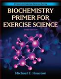 Biochemistry Primer for Exercise Science, Houston, Michael E., 0736056122