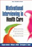 Motivational Interviewing in Health Care : Helping Patients Change Behavior, Rollnick, Stephen and Miller, William R., 1593856121
